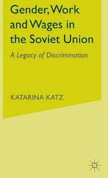 Gender, Work and Wages in the Soviet Union av Katarina Katz (Innbundet)