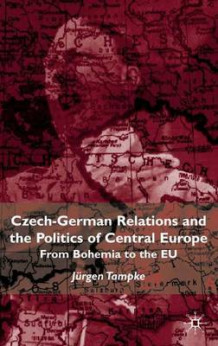 Czech-German Relations and the Politics of Central Europe av Jurgen Tampke (Innbundet)