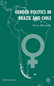 Gender Politics in Brazil and Chile 2006 av Fiona Macaulay (Innbundet)