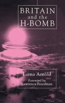 Britain and the H-Bomb av Lorna Arnold (Innbundet)