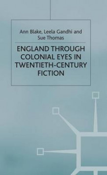 England Through Colonial Eyes in Twentieth-Century Fiction av A. Blake, L. Gandhi og S. Thomas (Innbundet)