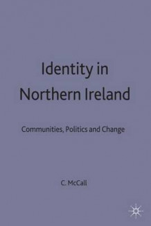 Identity in Northern Ireland av Cathal McCall (Innbundet)