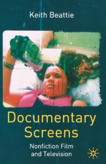 Documentary Screens av Keith Beattie (Heftet)