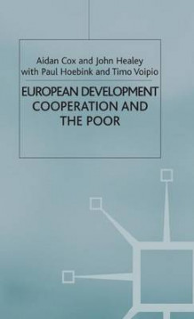 European Development Cooperation and the Poor av Aidan Cox, John Healey, Paul Hoebink og Timo Voipio (Innbundet)