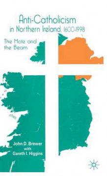 Anti-Catholicism in Northern Ireland, 1600-1998 av John D. Brewer og Gareth I. Higgins (Innbundet)
