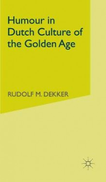 Humour in Dutch Culture of the Golden Age av Rudolf Dekker (Innbundet)