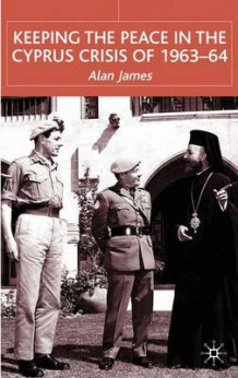Keeping the Peace in the Cyprus Crisis of 1963-64 av Alan James (Innbundet)