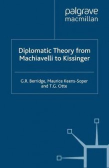 Diplomatic Theory from Machiavelli to Kissinger av G. R. Berridge, Maurice Keens-Soper og Thomas G. Otte (Heftet)