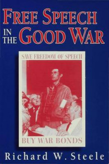 Free Speech in the Good War av Richard W. Steele (Innbundet)
