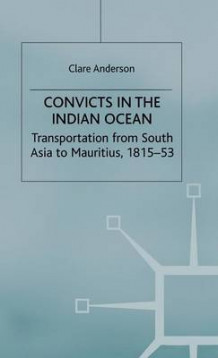 Convicts in the Indian Ocean av Clare Anderson (Innbundet)