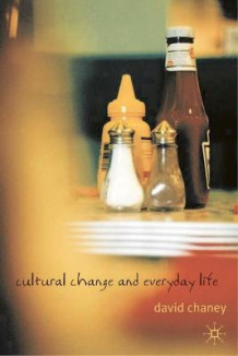 Cultural Change and Everyday Life av David Chaney (Innbundet)