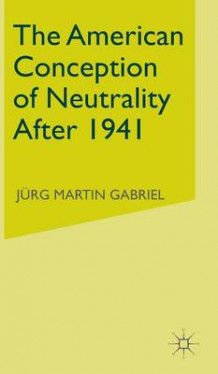 American Conception of Neutrality After 1941 av Jurg Martin Gabriel (Innbundet)