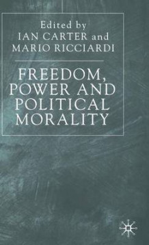Freedom, Power and Political Morality av Ian Carter og Mario Ricciardi (Innbundet)