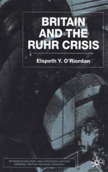 Britain and the Ruhr Crisis av Elspeth O'Riordan (Innbundet)
