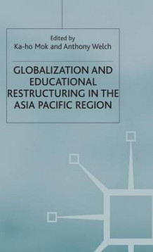 Globalization and Educational Restructuring in the Asia Pacific Region (Innbundet)