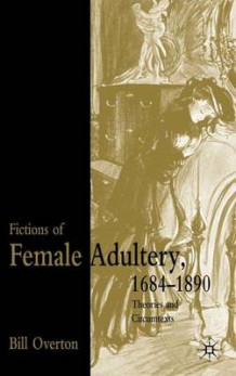 Fictions of Female Adultery 1684-1890 av Bill Overton (Innbundet)