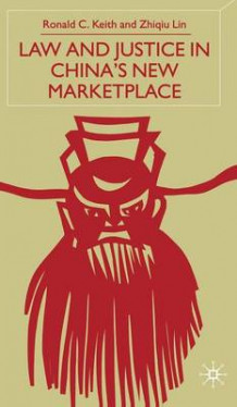 Law and Justice in China's New Marketplace av Ronald C. Keith og Zhiqiu Lin (Innbundet)