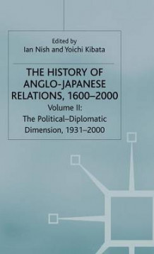 History of Anglo-Japanese Relations, 1600-2000: The Political-Diplomatic Dimension, 1931-2000 Vol. 2 (Innbundet)