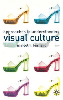 Approaches to Understanding Visual Culture av Malcolm Barnard (Heftet)