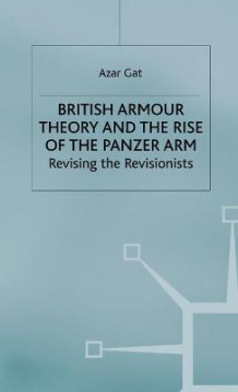 British Armour Theory and the Rise of the Panzer Arm av Azar Gat (Innbundet)