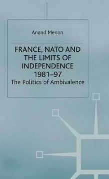 France, NATO and the Limits of Independence 1981-97 av Anand Menon (Innbundet)