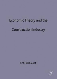 Economic Theory and the Construction Industry av Patricia M. Hillebrandt (Innbundet)