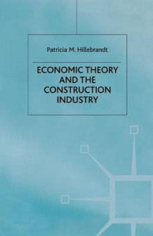 Economic Theory and the Construction Industry av Patricia M. Hillebrandt (Heftet)