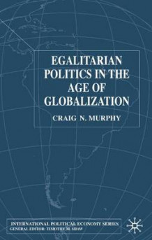 Egalitarian Politics in the Age of Globalization 2002 av Professor Craig N. Murphy (Innbundet)