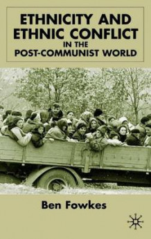 Ethnicity and Ethnic Conflict in the Post-Communist World av Ben Fowkes (Innbundet)