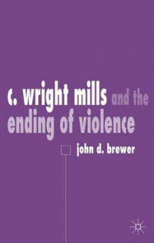 C.Wright Mills and the Ending of Violence av John D. Brewer (Innbundet)