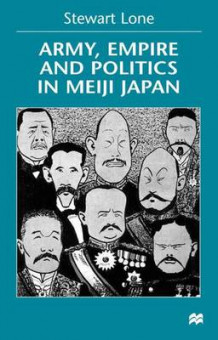 Army, Empire and Politics in Meiji Japan av Stewart Lone (Innbundet)