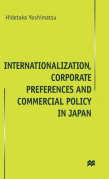 Internationalisation, Corporate Preferences and Commercial Policy in Japan av Hidetaka Yoshimatsu (Innbundet)