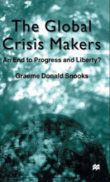 The Global Crisis Makers av Graeme Snooks (Innbundet)