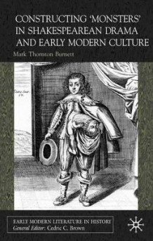 Constructing Monsters in Shakespeare's Drama and Early Modern Culture av Mark Thornton Burnett (Innbundet)