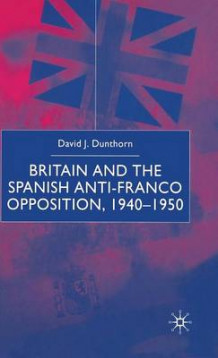 Britain and the Spanish Anti-Franco Opposition av David J. Dunthorn (Innbundet)