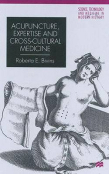 Acupuncture, Expertise and Cross-Cultural Medicine av R. E. Bivins (Innbundet)