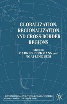 Globalization, Regionalization and Cross-Border Regions av Markus Perkmann og Ngai-Ling Sum (Innbundet)