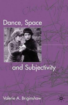 Dance, Space and Subjectivity av Valerie A. Briginshaw (Innbundet)
