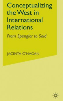 Conceptualizing the West in International Relations Thought av Jacinta O'Hagan (Innbundet)