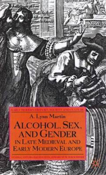 Alcohol, Sex and Gender in Late Medieval and Early Modern Europe av Lynn A. Martin (Innbundet)