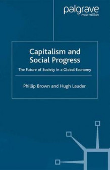 Capitalism and Social Progress av Philip Brown og Hugh Lauder (Heftet)