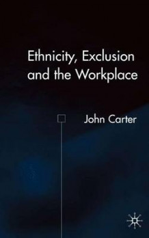 Ethnicity, Exclusion and the Workplace av John Carter (Innbundet)