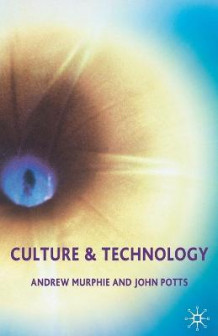 Culture and Technology av Andrew Murphie og John Potts (Heftet)