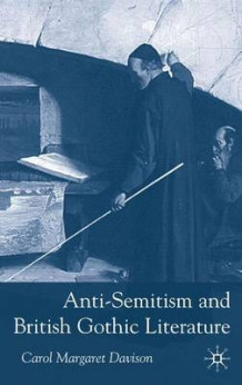 Anti-Semitism and British Gothic Literature av Carol Margaret Davison (Innbundet)