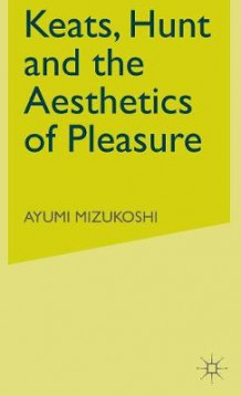 Keats, Hunt and the Aesthetics of Pleasure av Ayumi Mizukoshi (Innbundet)