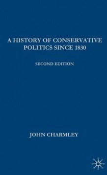 A History of Conservative Politics Since 1830 av John Charmley (Innbundet)