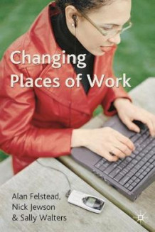 Changing Places of Work av Alan Felstead, Nick Jewson og Sally Walters (Heftet)