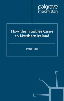How the Troubles Came to Northern Ireland 2000 av Peter Rose (Heftet)