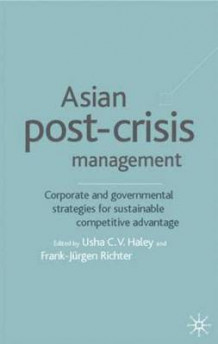 Asian Post-Crisis Management av Usha C. V. Haley og Frank-Jurgen Richter (Innbundet)