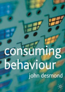 Consuming Behaviour av John Desmond (Heftet)
